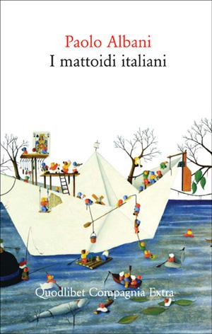 I mattoidi italiani – Paolo Albani