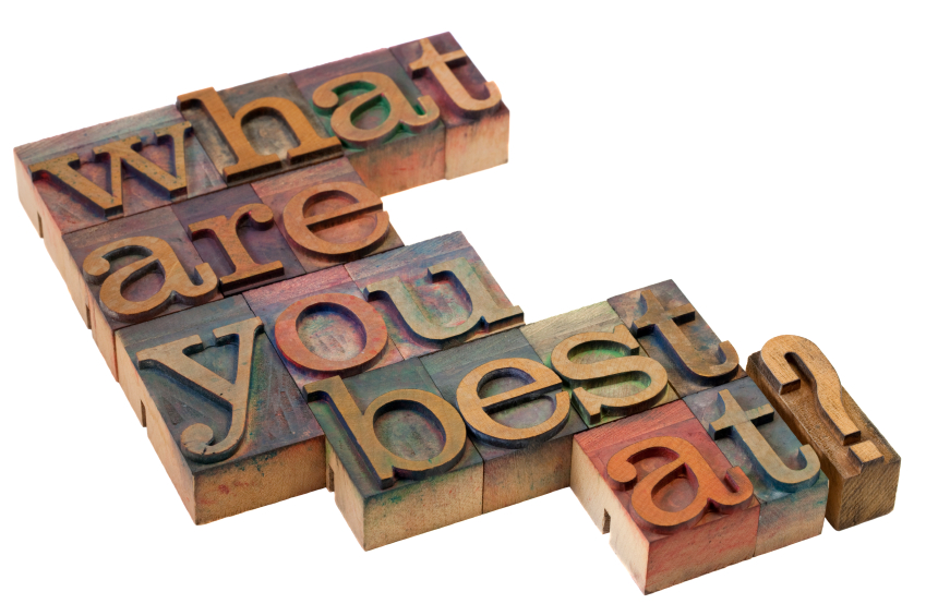 What are you best at? From this link: https://i1.wp.com/www.pathwaysreallife.com/wp-content/uploads/2014/01/iStock_000013921138Small.jpg