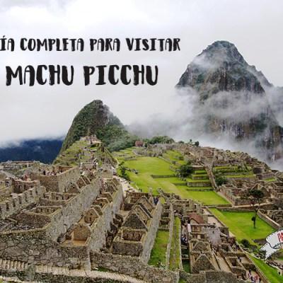 Guía completa para visitar Machu Picchu