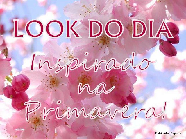 primavera - Look do Dia - Inspirado na Primavera
