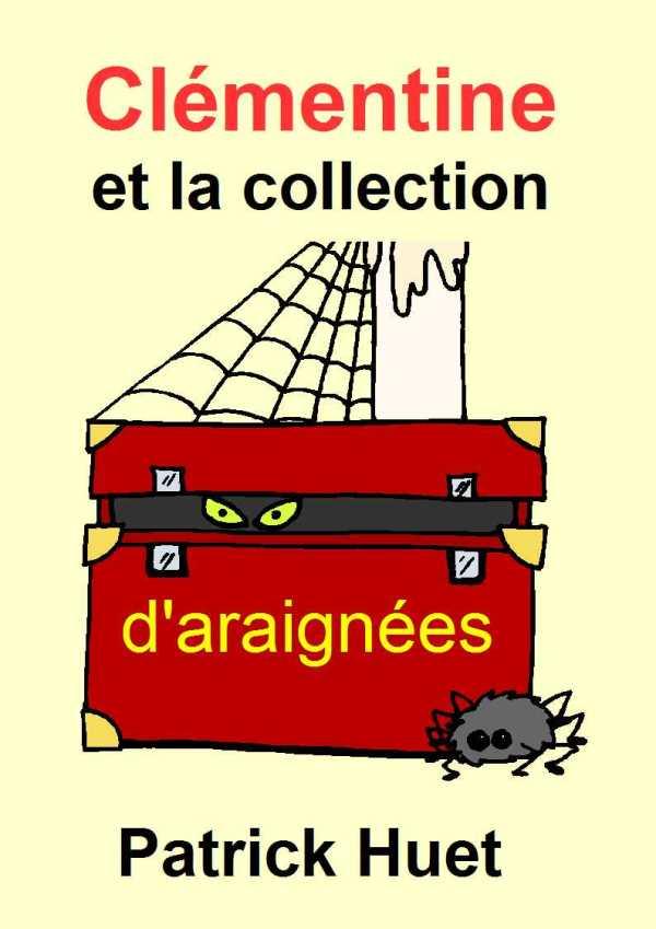 Clémentine et la collection d'araignées, histoire humoristique de Patrick Huetes, un conte de Patrick Huet.