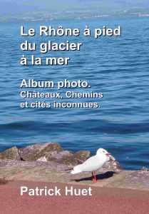 Livre le Rhône à pied du glacier à la mer - l'album photos