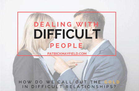Dealing with Difficult People?