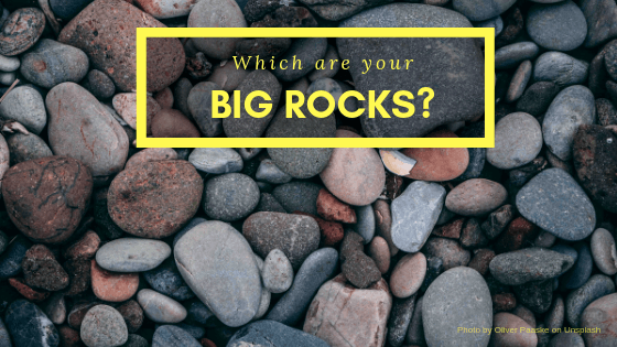 Which are your Big Rocks?