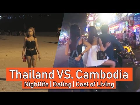 THAILAND VS. CAMBODIA (Nightlife, Dating, Charges of Residing …) *NEW*