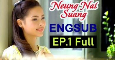 Thailand Drama – Neung Nai Suang EP.1 English Sub Fat 4K
