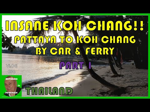 V30-INSANE KOH CHANG-Pattaya to Koh Chang by vehicle and ferry-The appropriate technique to retire in South East Asia