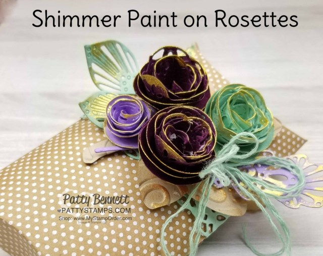 Shimmer Paint on paper rosettes featuring the Stitched Label dies and a Stampin' Up! Pillow Box. www.PattyStamps.com