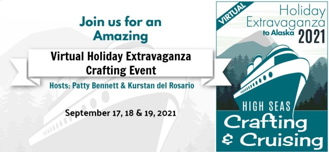2021 Virtual Holiday Extravaganza Crafting to Alaska Weekend Retreat hosted by Patty Bennett and Kurstan del Rosario, Sept. 17, 18 and 19, 2021