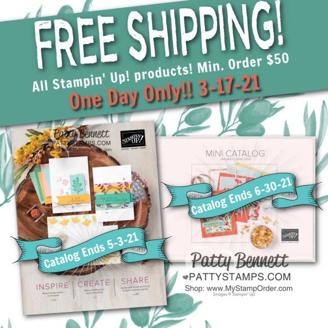 One Day Only, Free Shipping offer from Stampin Up! March 17, 2021, $50 min purchase.  shop online with Patty Bennett www.PattyStamps.com