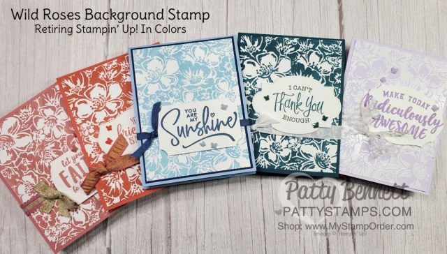 Retiring Stampin' Up! 2019-2021 In Colors. 5 Card Ideas featuring the Wild Roses background stamp by Patty Bennett www.PattyStamps.com