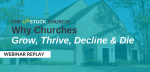[Webinar Replay] The Unstuck Church - Why Churches Grow, Thrive, Decline & Die