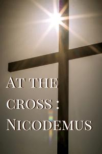 At the cross - Nicodemus