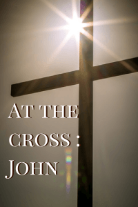 At the cross - John