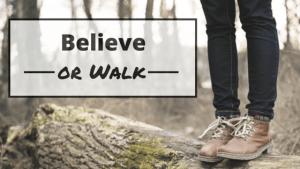 Believe or Walk