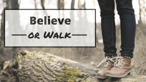 Believe or Walk