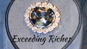 Exceeding Riches