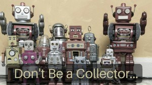 Don't Be a Collector...