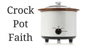 Crock Pot Faith