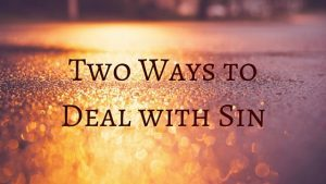 Two Ways to Deal with Sin