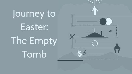 Journey to Easter The Empty Tomb title graphic
