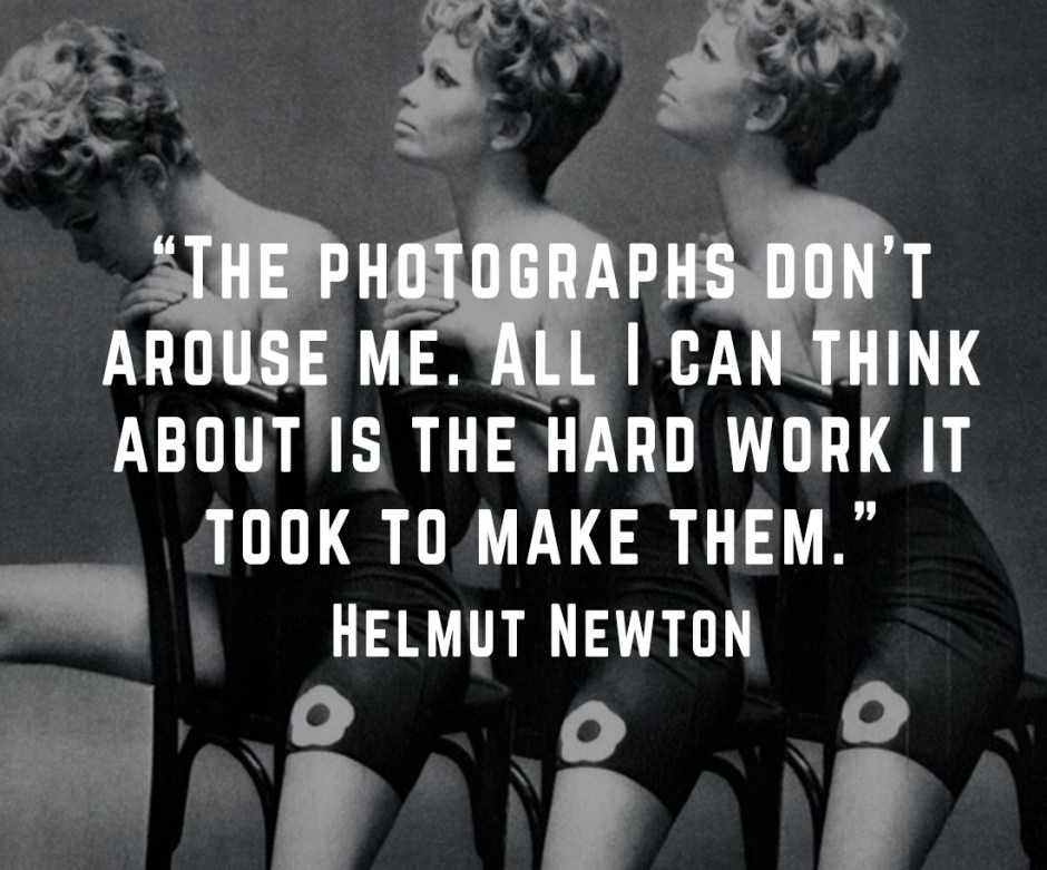 "Helmut Newton quote ""the photographs don't arouse me"""