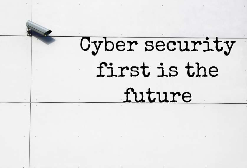 Cyber security first is the future
