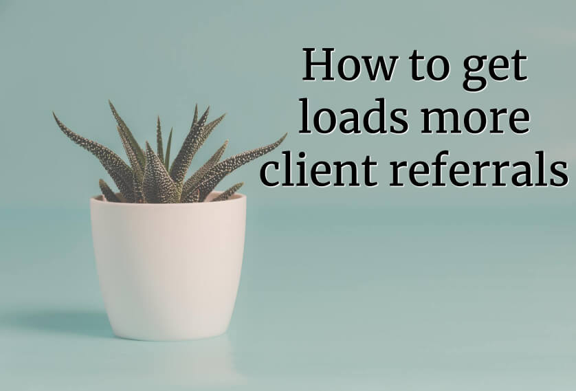 How to get loads more client referrals