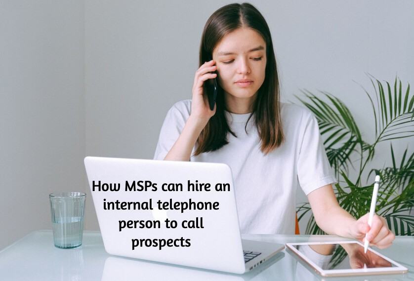 How MSPs can hire an internal telephone person to call prospects