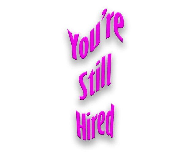 You're Still Hired