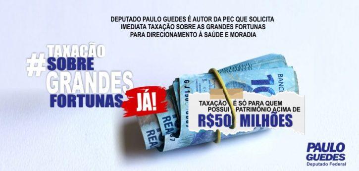 Taxação de grandes fortunas: deputado Paulo Guedes apresenta PEC para imediata taxação