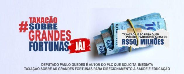 O deputado Paulo Guedes apresentou Projeto de Lei Complementar – PLP 215/2020, que institui o Imposto sobre Grandes Fortunas (IGF)