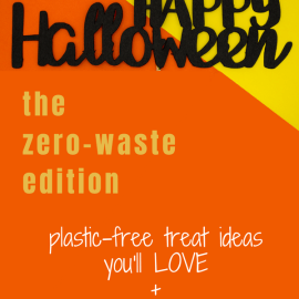 Orange and yellow poster with the phrase Happy Halloween and text overlay 'the zero-waste edition: plastic-free treat ideas you'll love'