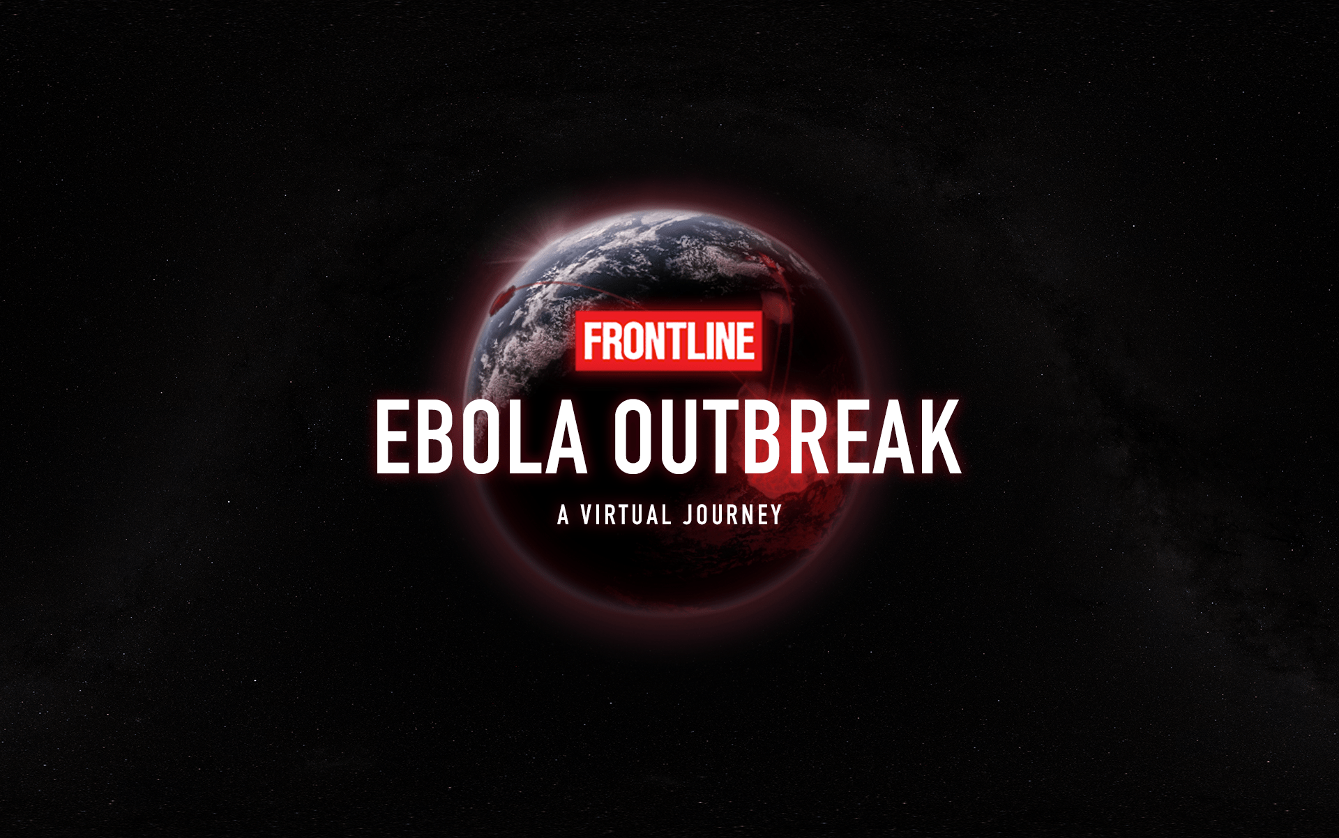 """Ebola Outbreak: A Virtual Journey,"" FRONTLINE's First Virtual Reality Documentary, Debuts at ONA on Sept. 26 