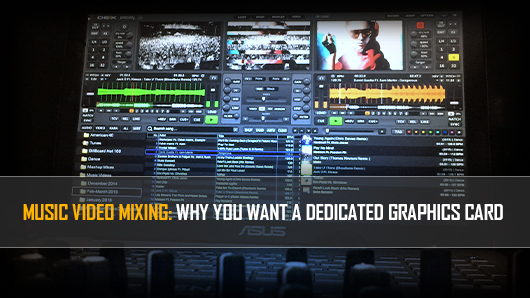 Why You Should Use A Dedicated Graphics Card For Music Video Mixing
