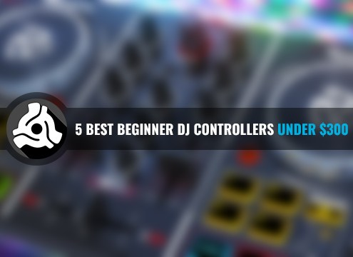 5 Best Beginner DJ Controllers under $300