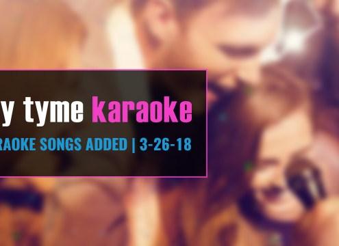 new karaoke songs from Party Tyme Karaoke 3-26-18