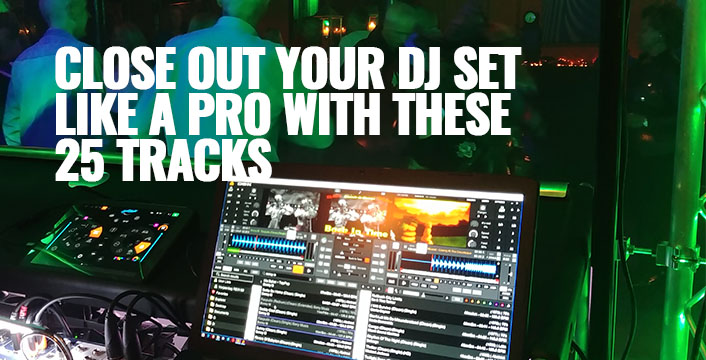 Close Out your DJ Set like a Pro with these 25 Tracks | PCDJ
