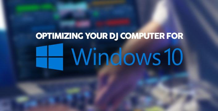 DJ Software Windows 10 System Optimization Guide | PCDJ