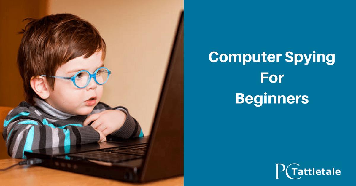 Computer Spying for beginners - PC Tattletale Blog : PC Tattletale Blog