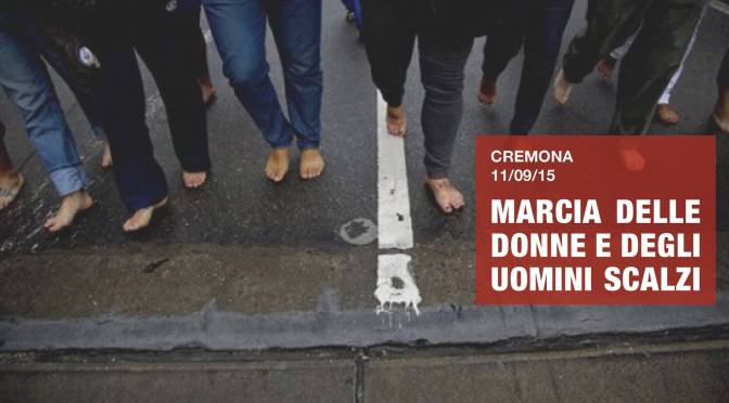MARCIA DELLE DONNE E DEGLI UOMINI SCALZI. Cremona, 11 SETTEMBRE 2015