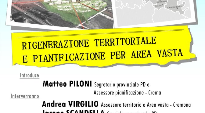 Rigenerazione territoriale e pianificazione d'area vasta. Il PD ne parla lunedì 8 febbraio a Cremona