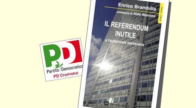 """""""Il referendum inutile"""". Presentazione del libro di Enrico Brambilla (Capogruppo PD in Consiglio regionale)"""