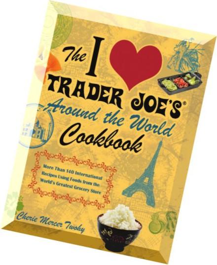 Download The I Love Trader Joe's Around the World Cookbook ...