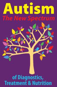 Autism: The New Spectrum of Diagnostics, Treatment & Nutrition