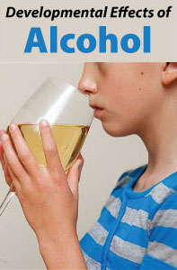 Developmental Effects of Alcohol