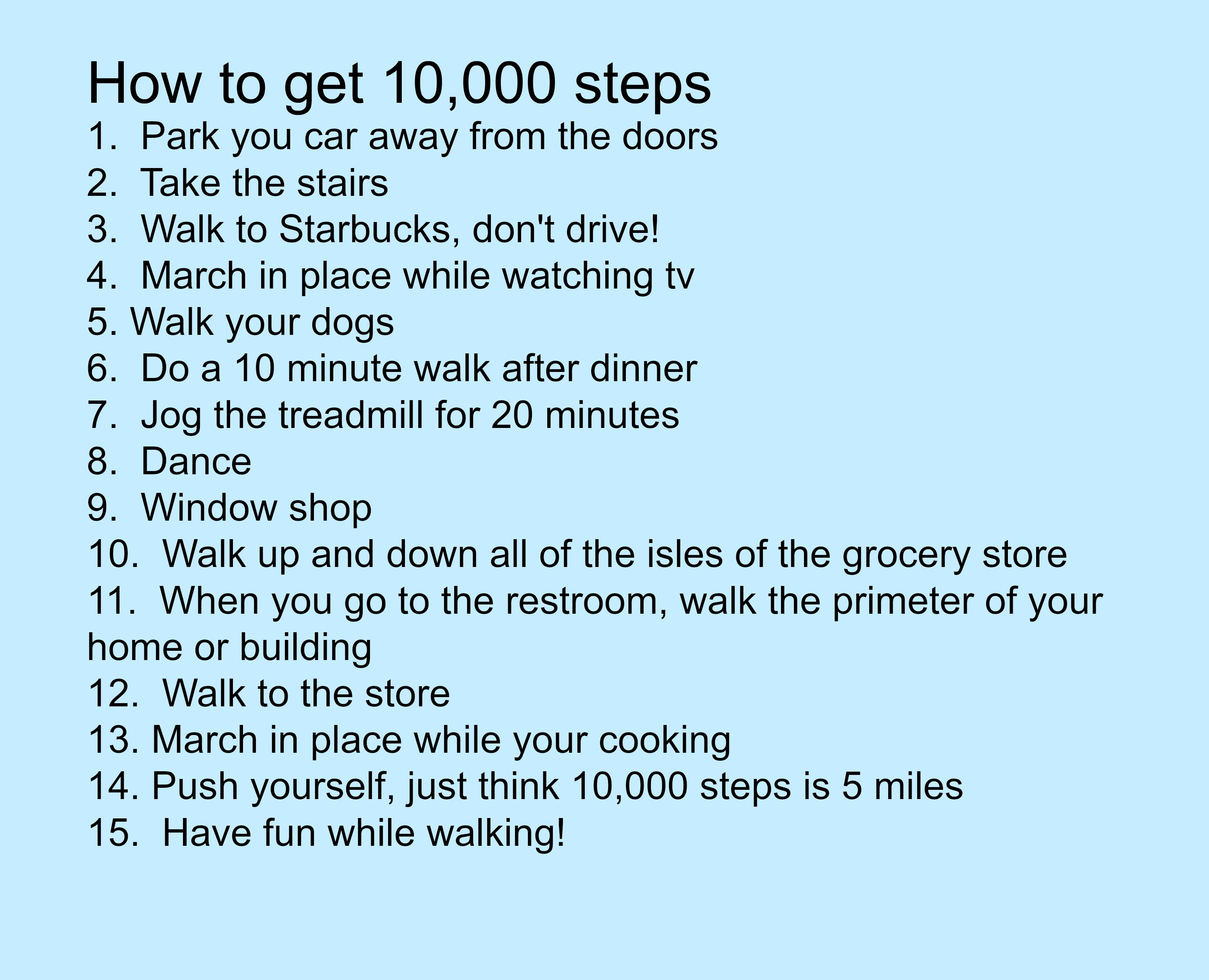 So your probably wondering what did I do to get 10,000 steps? Glad you  asked. I actually made a little chart for you to see, so you can reach your  10,000 ...