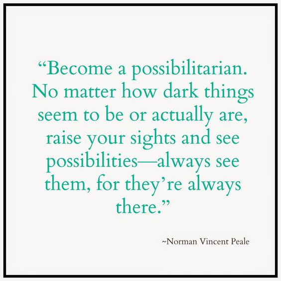 Be a Possibilitarian.