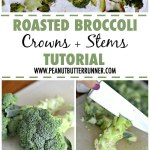 Roasted Broccoli Tutorial: Crowns and Stems