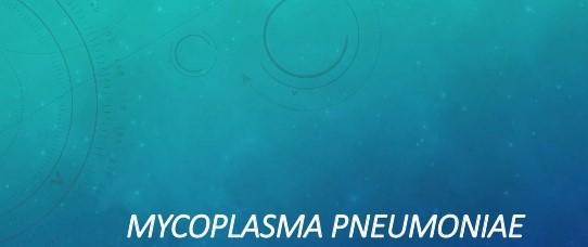 MYCOPLASMA PNEUMONIAE, PRESENTACIÓN CLÍNICA Y ESTUDIOS DIAGNÓSTICOS.